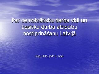Par demokrātisku darba vidi un tiesisku darba attiecību nostiprināšanu Latvijā