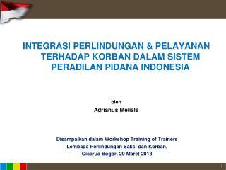 INTEGRASI PERLINDUNGAN & PELAYANAN TERHADAP KORBAN DALAM SISTEM PERADILAN PIDANA INDONESIA oleh