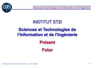 INSTITUT ST2I Sciences et Technologies de l'Information et de l'Ingénierie Présent Futur