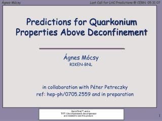 Predictions for Quarkonium Properties Above Deconfinement