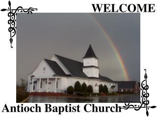 WELCOME Antioch Baptist Church