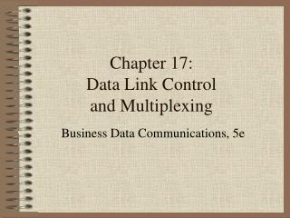 Chapter 17: Data Link Control and Multiplexing