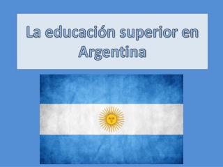 La educación superior en Argentina