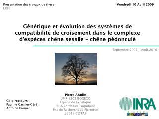 Pierre Abadie UMR 1202 BIOGECO Equipe de Génétique INRA Bordeaux – Aquitaine