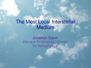 The Most Local Interstellar Medium