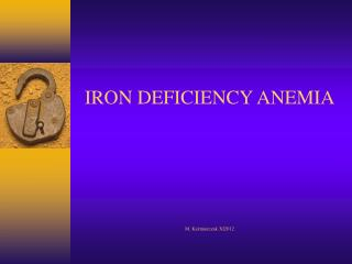 IRON DEFICIENCY ANEMIA M. Kaźmierczak XI2012