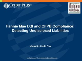 Fannie Mae LQI and CFPB Compliance:  Detecting Undisclosed Liabilities offered by Credit Plus