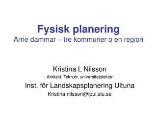 Fysisk planering Arrie dammar – tre kommuner o en region