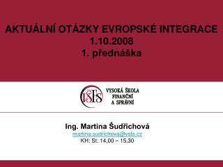 AKTUÁLNÍ OTÁZKY EVROPSKÉ INTEGRACE 1.10.2008 1. přednáška