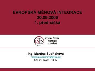 EVROPSKÁ MĚNOVÁ INTEGRACE 30.09.2009 1. přednáška