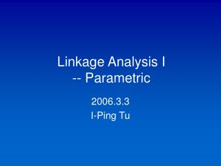 Linkage Analysis I -- Parametric