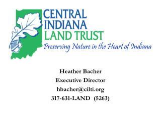 Heather Bacher Executive Director hbacher@cilti 317-631-LAND  (5263)