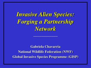 Invasive Alien Species: Forging a Partnership Network