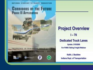 Project Overview I – 70 Dedicated Truck Lanes Update: 3/19/2008 For FHWA Talking Freight Webinar