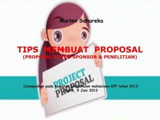 TIPS  MEMBUAT  PROPOSAL (PROPOSAL UNTUK SPONSOR & PENELITIAN)