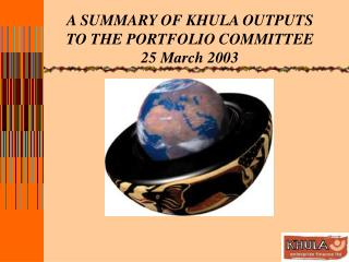 A SUMMARY OF KHULA OUTPUTS TO THE PORTFOLIO COMMITTEE  25 March 2003