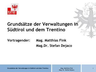 Grundsätze der Verwaltungen in Südtirol und dem Trentino Vortragender: Mag. Matthias Fink
