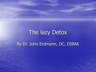 The lazy Detox