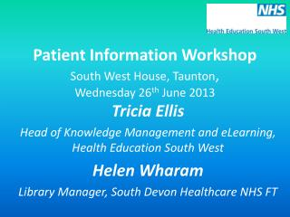 Patient Information Workshop South West House, Taunton ,  Wednesday 26 th  June 2013