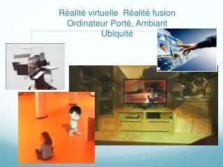 Réalité virtuelle  Réalité fusion Ordinateur Porté, Ambiant Ubiquité
