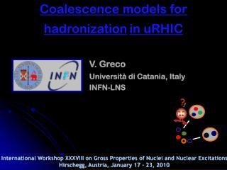 V. Greco Università di Catania, Italy INFN-LNS