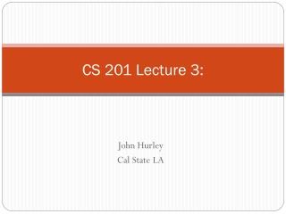 CS 201 Lecture 3: