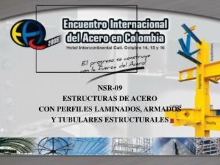 NSR-09 ESTRUCTURAS DE ACERO CON PERFILES LAMINADOS, ARMADOS  Y TUBULARES ESTRUCTURALES