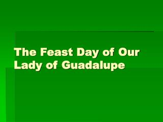 The Feast Day of Our Lady of Guadalupe