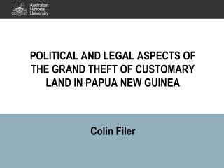 POLITICAL AND LEGAL ASPECTS OF THE GRAND THEFT OF CUSTOMARY LAND IN PAPUA NEW GUINEA