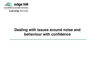 Dealing with issues around noise and  behaviour with confidence