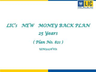 LIC's   NEW   MONEY BACK PLAN 25 Years ( Plan No. 821 ) UIN:51278VO1