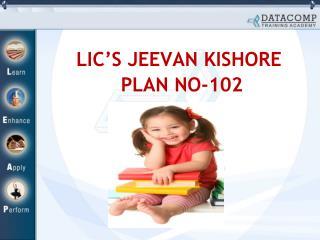 LIC'S JEEVAN KISHORE  PLAN NO-102