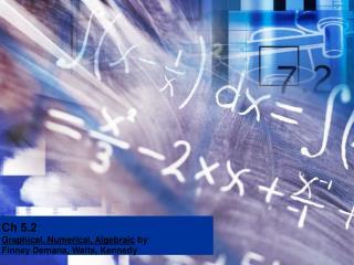 Ch 5.2 Graphical, Numerical, Algebraic  by  Finney Demana, Waits, Kennedy