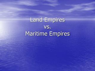 Land Empires  vs.  Maritime Empires