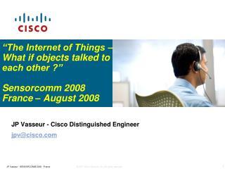 JP Vasseur - Cisco Distinguished Engineer  jpv@cisco