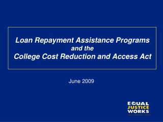 Loan Repayment Assistance Programs  and the  College Cost Reduction and Access Act