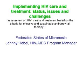 Federated States of Micronesia Johnny Hebel, HIV/AIDS Program Manager