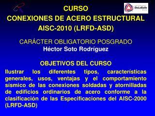 CURSO CONEXIONES DE ACERO ESTRUCTURAL AISC-2010 (LRFD-ASD) CARÁCTER OBLIGATORIO POSGRADO