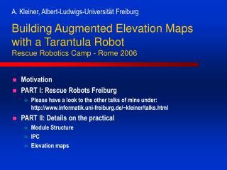 Building Augmented Elevation Maps with a Tarantula Robot Rescue Robotics Camp - Rome 2006