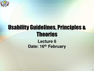 Usability Guidelines, Principles  Theories