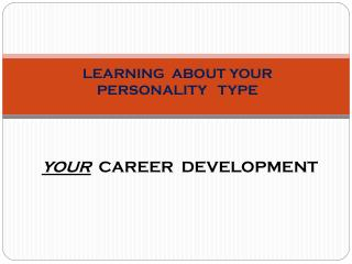 LEARNING  ABOUT YOUR PERSONALITY   TYPE