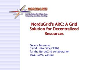 NorduGrid's ARC:  A  Grid  S olution for  D ecentralized  R esources