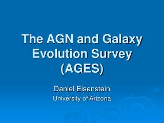 The AGN and Galaxy Evolution Survey (AGES)