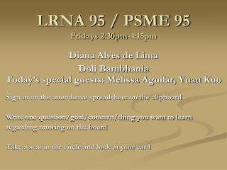 LRNA 95 / PSME 95 Fridays 2:30pm-4:15pm