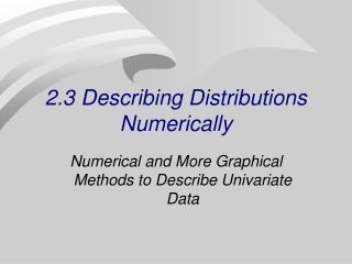 2.3 Describing Distributions Numerically