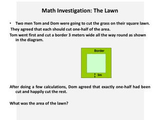 Math Investigation: The Lawn Two men Tom and Dom were going to cut the grass on their square lawn.