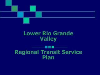 Lower Rio Grande Valley Regional Transit Service Plan