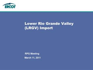 Lower Rio Grande Valley (LRGV) Import