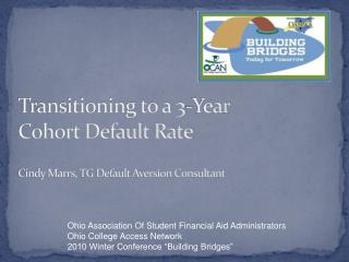Transitioning to a 3-Year  Cohort Default Rate Cindy Marrs, TG Default Aversion Consultant