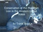 Conservation of the Mountain Lion in the Western United States   By Travis Boud